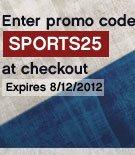 Enter promo code SPORTS25 at checkout | Expires 08/11/2012