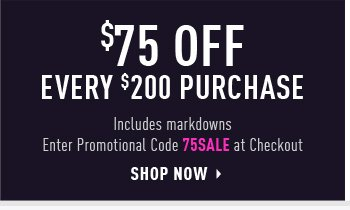 $75 OFF EVERY $200 PURCHASE