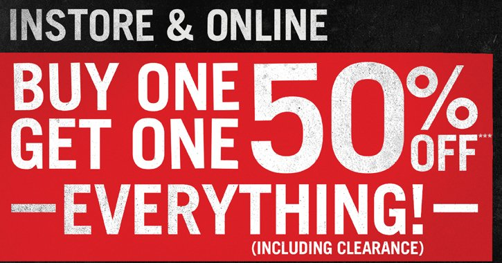 INSTORE & ONLINE BUY ONE, GET ONE 50% OFF EVERYTHING!