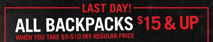 LAST DAY! ALL BACKPACKS $15 & UP