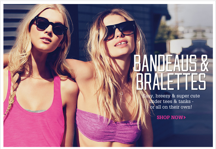 BANDEAUS & BRALETTES. Shop Now