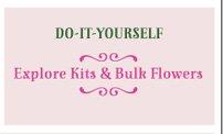Do-It-Yourself - Explore Kits & Bulk Flowers