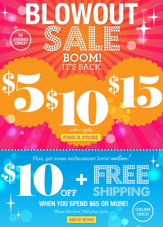 Blowout Sale Boom! It's Back. $5, $10, $15  FIND A STORE Select Styles.