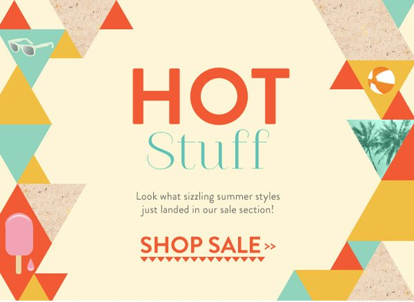 Hot Stuff: Look what sizzling summer styles just landed in our sale section!