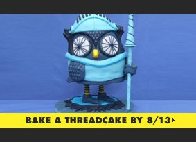 Bake a Threadcake By 8/13