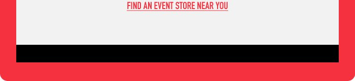 FIND AN EVENT STORE NEAR YOU