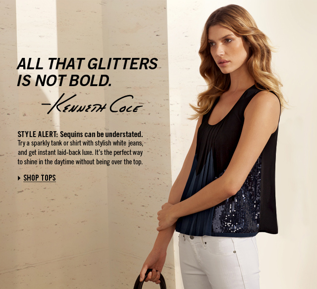 ALL THAT GLITTERS IS NOT BOLD. SHOP TOPS