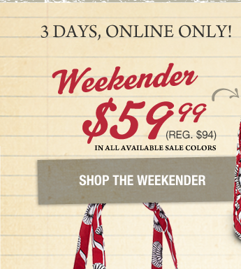 3 DAYS, ONLINE ONLY! Weekender $59.99 (reg. $94)