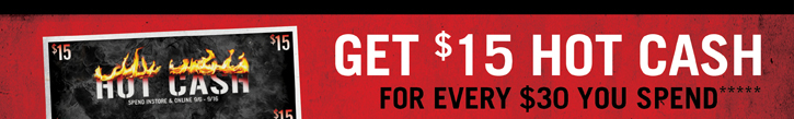 GET $15 HOT CASH FOR EVERY $30 YOU SPEND