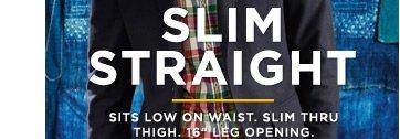 "Slim Straight | Sits Low On Waist. Slim Thru Thigh. 16"" Leg Opening."