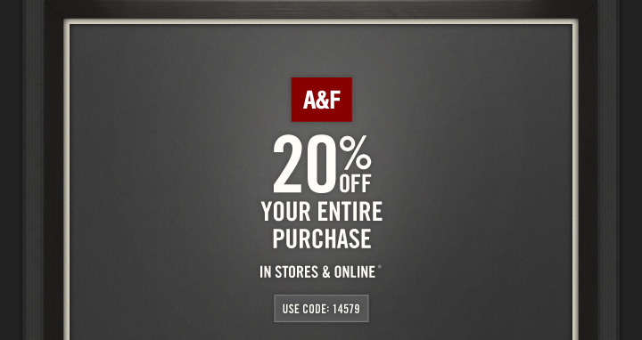 A&F|20% OFF YOUR ENTIRE PURCHASE. IN STORES & ONLINE*