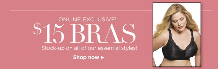 ONLINE EXCLUSIVE! $15 BRAS