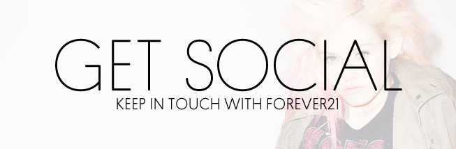 GET SOCIAL KEEP IN TOUCH WITH FOREVER21