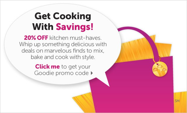 Get Gooking With Savings! - 20% OFF kitchen must-haves. Whip up something delicious with deals on marvelous finds to mix, bake and cook with style. Click me to get your Goodie promo code.