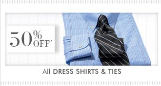 50% OFF* All Dress Shirts & Ties