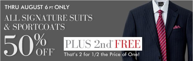 All Signature Suits & Sportcoats 50% OFF* - Plus 2nd** FREE