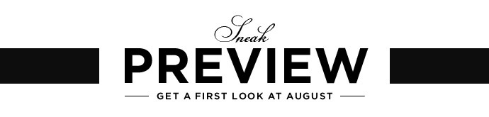 Sneak Preview - Get a first look at August