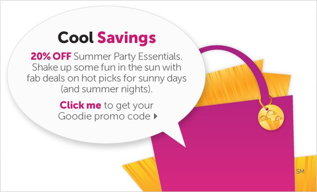 Cool Savings - 20% OFF Summer Party Essentials. Shake up some fun in the sun with fab deals on hot picks for sunny days (and summer nights). - Click me to get your Goodie promo code