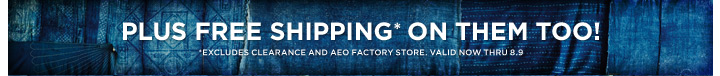 Plus Free Shipping* On Them Too! | *Excludes clearance and AEO factory store. Valid now thru 8.9