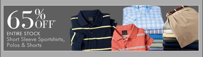 65% OFF* Entire Stock Short Sleeve Sportshirts, Polos & Shorts