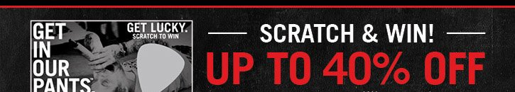 SCRATCH & WIN! UP TO 40% OFF