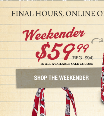 FINAL HOURS, ONLINE ONLY! Weekender $59.99 (reg. $94)