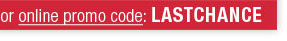 Promo Code: LASTCHANCE