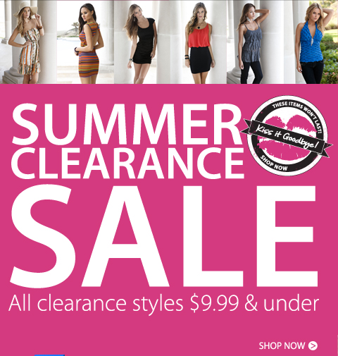 Kiss it Goodbye Sale! ALL Clearance Styles $9.99 and under. Shop the Clearance Sale