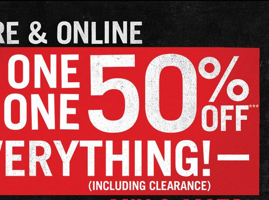 BUY ONE, GET ONE 50% OFF EVERYTHING