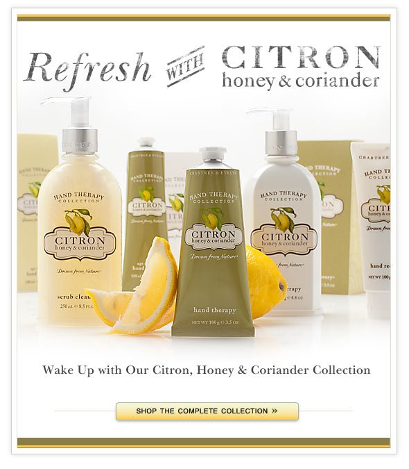 Wake Up with Our Citron, Honey & Coriander Collection.