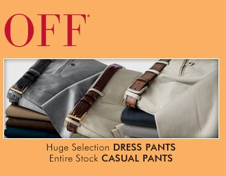40% OFF* Huge Selection Dress Pants & Entire Stock Casual Pants