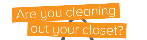 Are you cleaning out your closet?