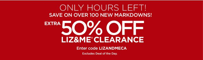 ENDS AT MIDNIGHT! LIZ&ME® CLEARANCE. EXTRA 50% OFF.