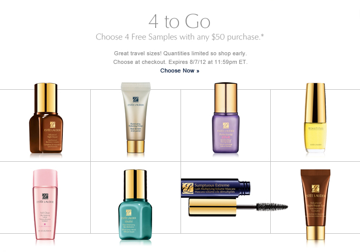 4 to Go Choose 4 Free Samples  with any $50 purchase.*   Great travel sizes! Quantities limited so shop early.  Choose at checkout. Expires 8/7/12 at 11:59pm ET. Choose Now