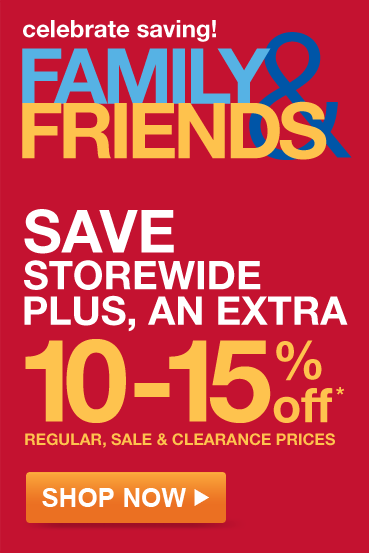 Celebrate Saving! Family & Friends | Save Storewide | Plus, an extra 10-15% off* regular, sale & clearance prices | Shop Now