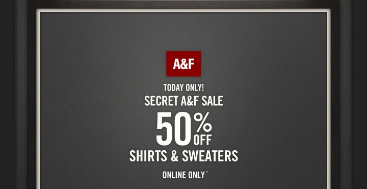 A&F TODAY ONLY! SECRET A&F SALE 