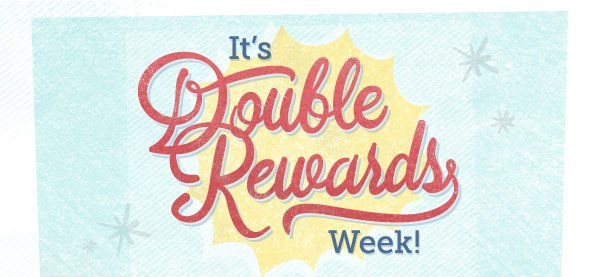 It's Double Rewards Week!