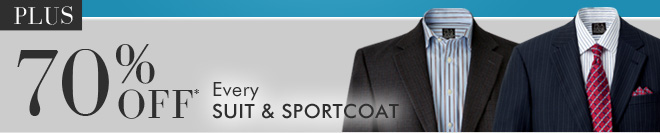70% OFF* Every Suit & Sportcoat