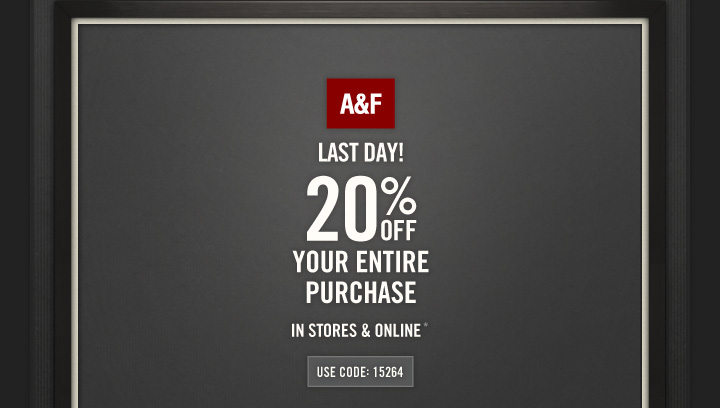 A&F LAST DAY! 20% OFF YOUR ENTIRE 