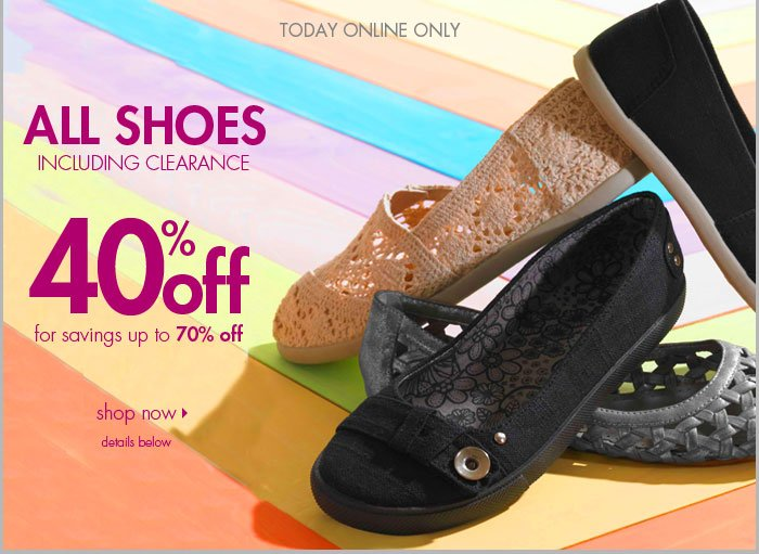 Today Online Only!  40% off ALL Shoes, including clearance!