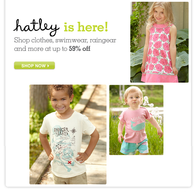 Hatley is here! Shop clothes, swimwear, raingear and more at up to 59% OFF.