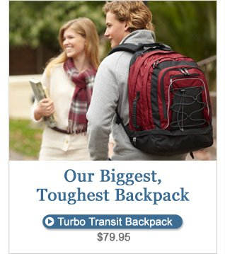 Our Biggest, Toughest Backpack. Turbo Transit Backpack, $79.95