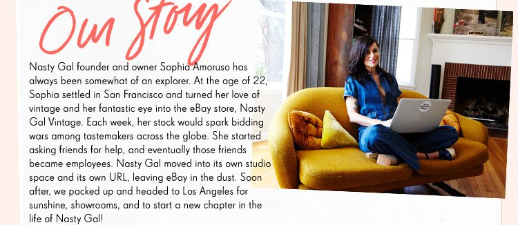 Nasty Gal founder and owner Sophia Amoruso has always been somewhat of an explorer...