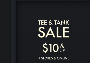 TEE & TANK SALE $10 & UP