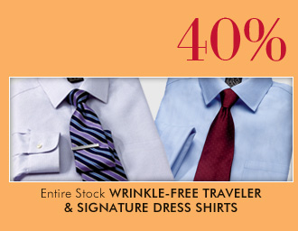 40% OFF* Entire Stock Wrinkle-Free Traveler & Signature Dress Shirts