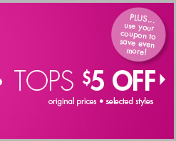 $5 off Tops! In Stores and Online