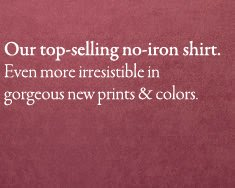 our top selling no iron shirt. even more irrestible in gorgeous new print colors