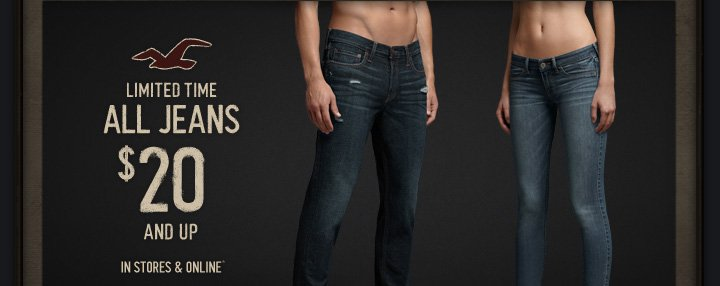 LIMITED TIME ALL JEANS &20 AND UP IN STORES & ONLINE*
