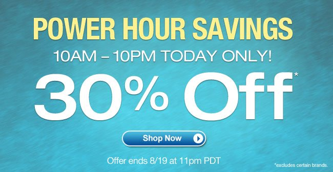 Power Hour Savings: 10am - 10pm Today Only! 30% Off* Your Order