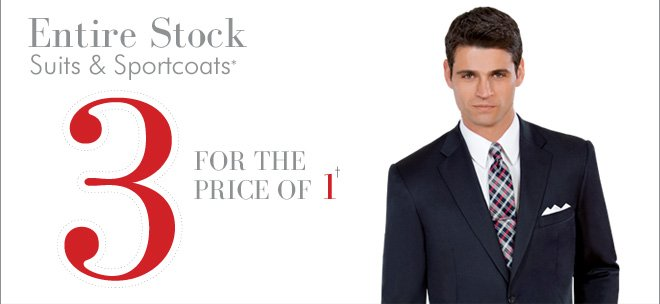 Entire Stock Suits & Sportcoats* 3 For the Price of 1†